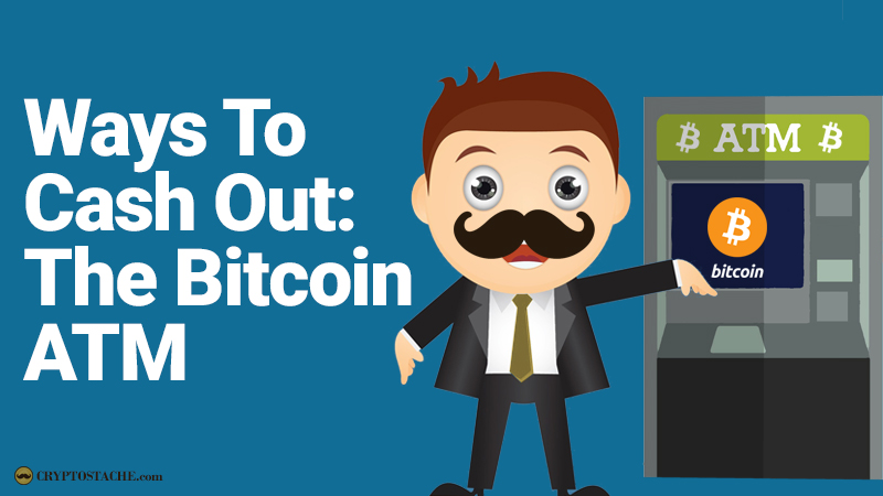 904384ee2c Ways To Cash Out  The Bitcoin ATM - The CryptoStache
