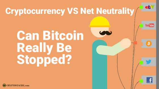 Cryptocurrency VS Net Neutrality; Can Bitcoin Really Be Stopped?