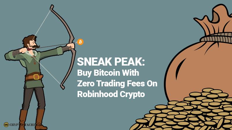 Sneak Peak Buy Bitcoin With Zero Trading Fees On Robinhood Crypto -