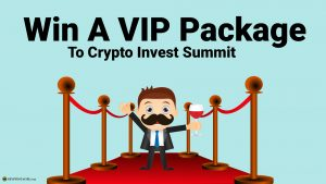Crypto invest Summit 2019 Win Tickets VIP