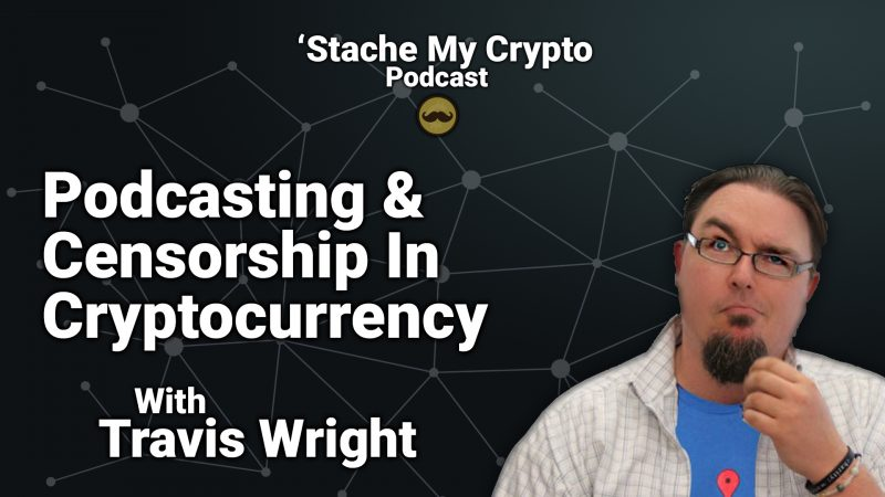 'Stache My Crypto Podcast episode 3 with Travis Wright podcasting & censorship