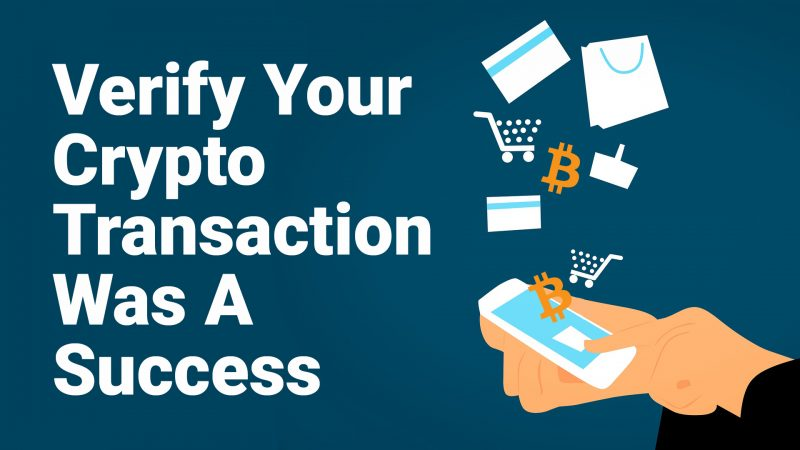 Make sure your cryptocurrency transaction was a success