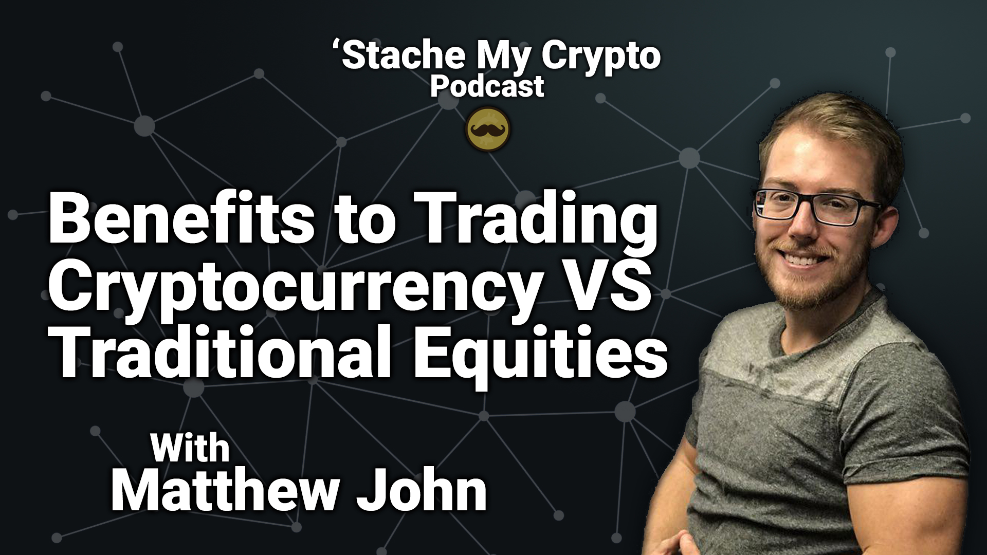 'stache my crypto podcast the difference between trading cryptocurrency and stocks matthew john