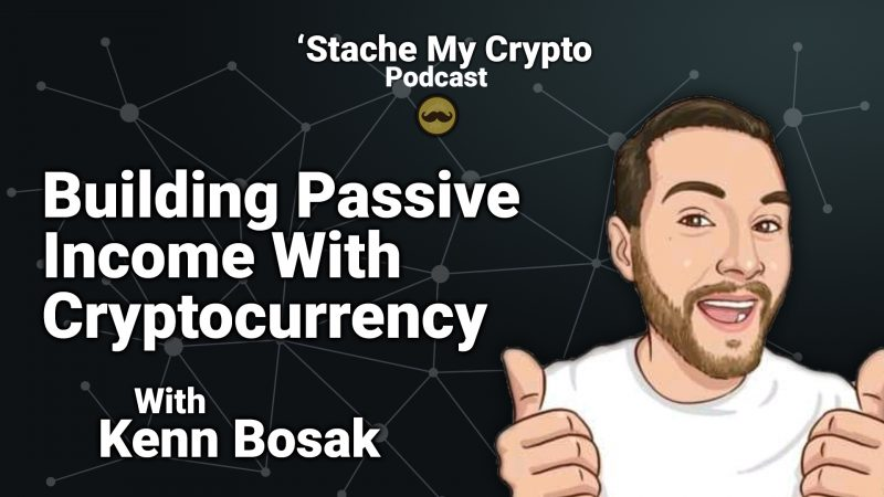 ''Stache My Crypto 07: How To Build Passive Income In Cryptocurrency With Kenn Bosak