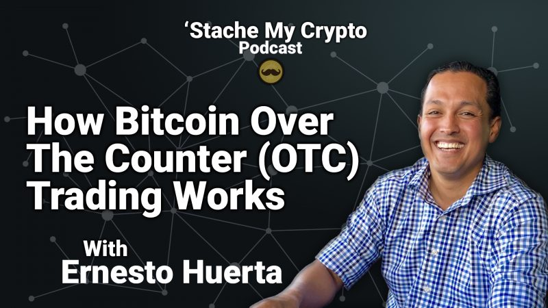 'Stache My Crypto 10: How Bitcoin Over The Counter (OTC) Trading Works With Ernesto Huerta