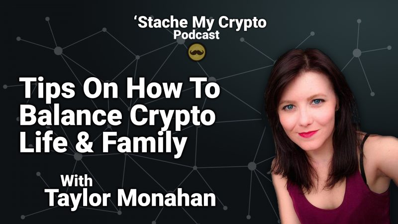 'Stache My Crypto 08: Tips On How To Balance Crypto Life & Family With Taylor Monahan