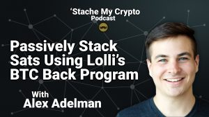 'Stache My Crypto 18 - Passively Stacking Sats Using Lolli's Bitcoin Back Program With Alex Adelman