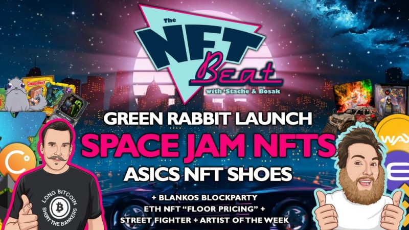 The NFT Beat - Space Jam NFTs, Green Rabbit Launch, UFC NFTs, ASICS Shoe NFTs, Blankos Blockparty