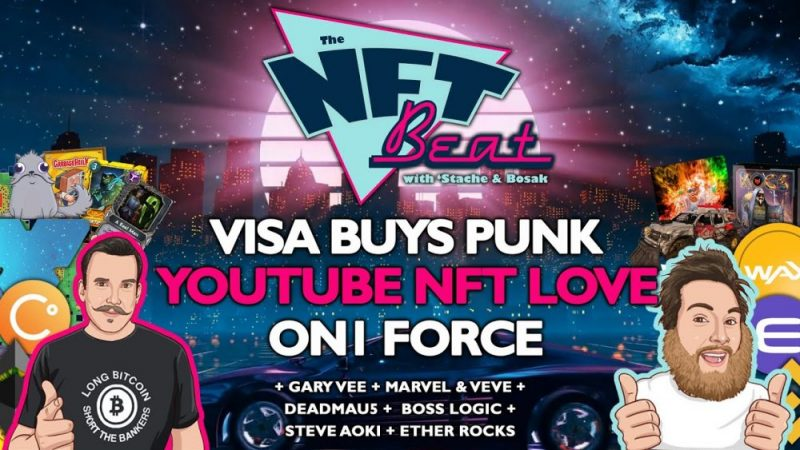 The NFT Beat - Visa Punks, Youtube bullish on NFTs, On1 Force, Gary Vee Naysta NFT