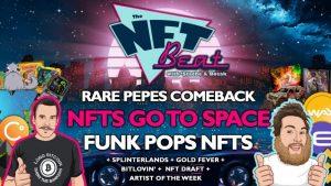 The NFT Beat - NFTs go to Space, FUNK Pops NFT Drop, Rare Pepe's Make a Comeback