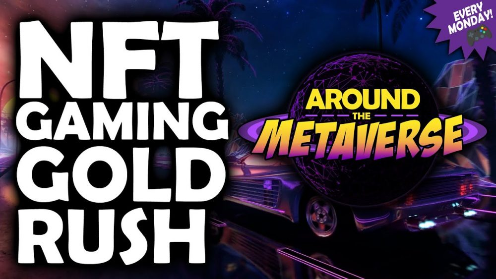 """Around The Metaverse - NFT Gaming """"Gold Rush"""" For Top Profits"""
