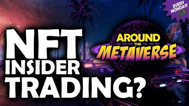 Around The Metaverse - NFT Insider Trading & How To Avoid