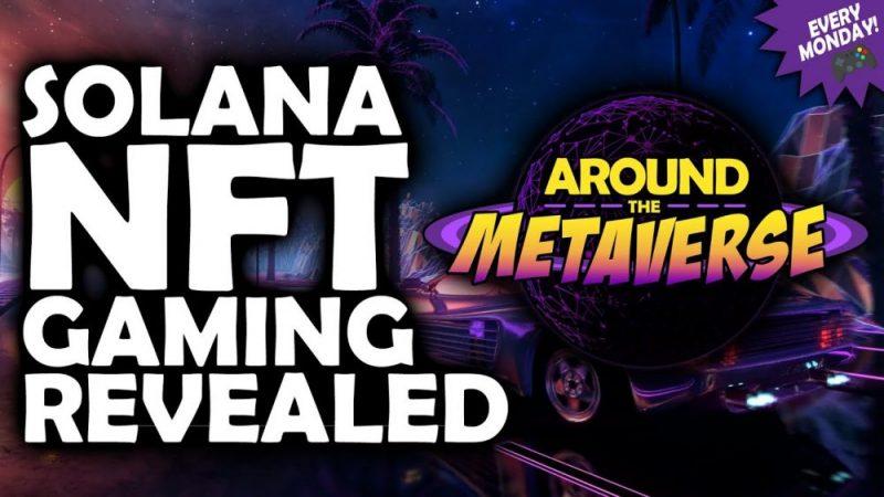 Around The Metaverse - Solana NFT Gaming Revealed