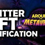 Around The Metaverse - Twitter To Verify NFTs