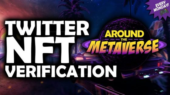 Around The Metaverse – Twitter To Verify NFTs